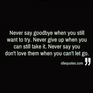 ... still take it. Never say you don't love them when you can't let go