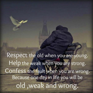 Respect Your Parents Quotes Respect the old when you are