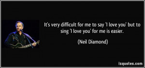 More Neil Diamond Quotes