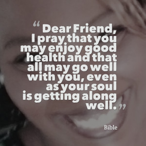 Quotes Picture: dear friend, i pray that you may enjoy good health and ...