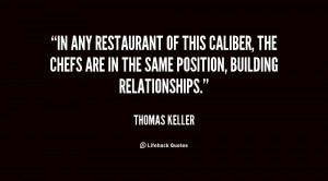 In any restaurant of this caliber, the chefs are in the same position ...