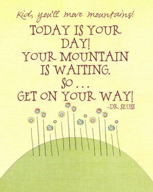 today-is-your-day-and-your-mountain-is-waiting-quote-quotes-about ...