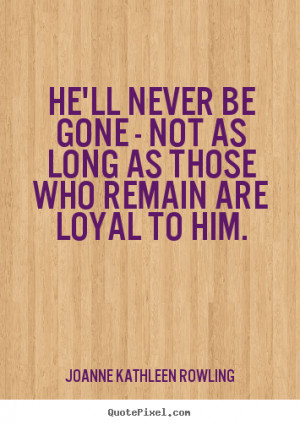 remain are loyal to him joanne kathleen rowling more friendship quotes ...