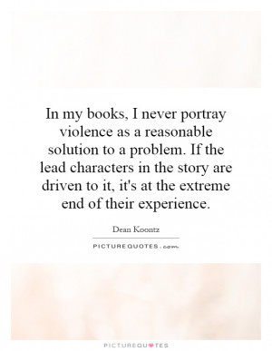violence as a reasonable solution to a problem. If the lead characters ...