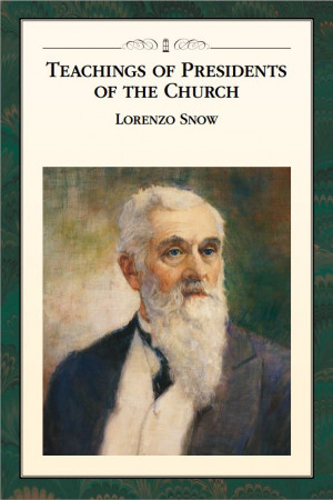 look at the Teachings of Presidents of the Church: Lorenzo Snow