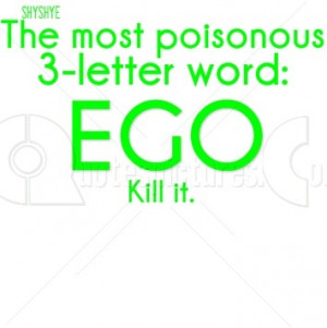http://quotespictures.com/most-poisonous-word-ego/