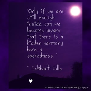 Only if we are still enough inside can we become aware that there is a ...