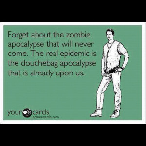 douche quote lol zombie douchebag apocalypse permalink posted 2 years ...
