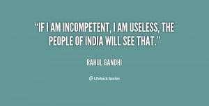 quote-Rahul-Gandhi-if-i-am-incompetent-i-am-useless-129326.png