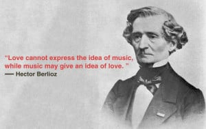 Hector Berlioz-mad, insane, genius composer. I love playing his pieces ...