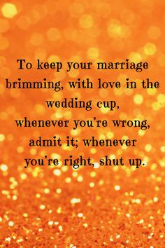 Quote - To keep your marriage brimming, with love in the wedding ...