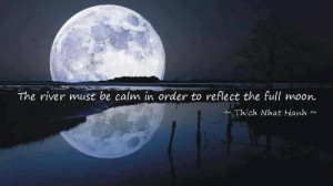 The river must be calm in order to reflect the full moon.