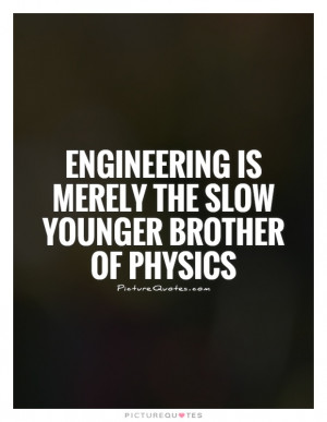 ... is merely the slow younger brother of physics Picture Quote #1