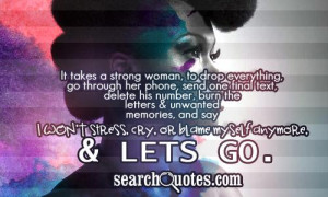 It takes a strong woman, to drop everything, go through her phone ...