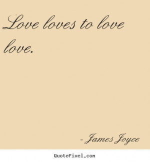 great love quote from james joyce make custom quote image