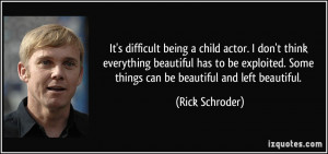 It's difficult being a child actor. I don't think everything beautiful ...