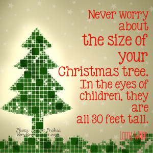 Christmas tree children Quotes - Never worry about the size of your ...