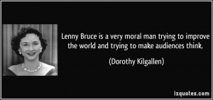 Lenny Bruce is a very moral man trying to improve the world and trying ...