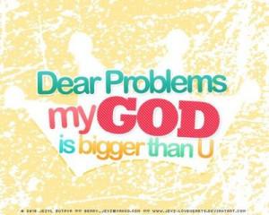 Dear problem, My God is bigger than you