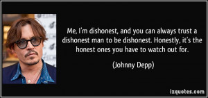 Me, I'm dishonest, and you can always trust a dishonest man to be ...