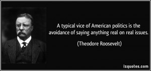 ... avoidance of saying anything real on real issues. - Theodore Roosevelt