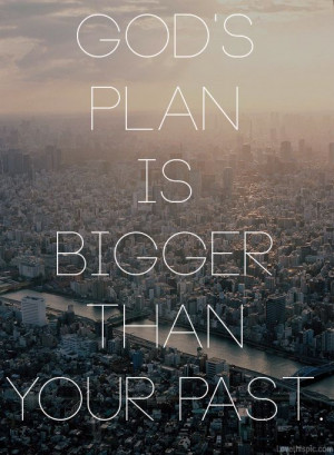 God's plan is bigger than your past #christovereverything god christ ...