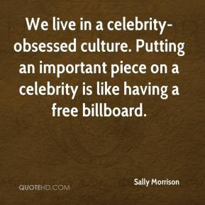 celebrity-obsessed culture. Putting an important piece on a celebrity ...