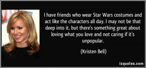 have friends who wear Star Wars costumes and act like the characters ...