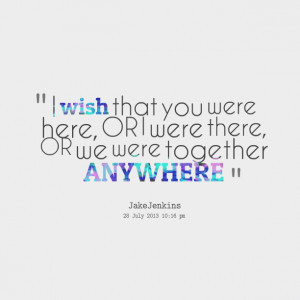 Quotes Picture: i wish that you were here, or i were there, or we were ...