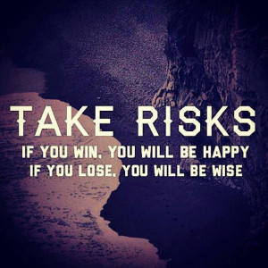 Take Risks... #QuoteOfTheDay