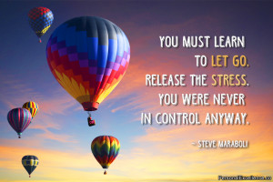 """Inspirational Quote:"""" You must learn to let go. Release the stress ..."""