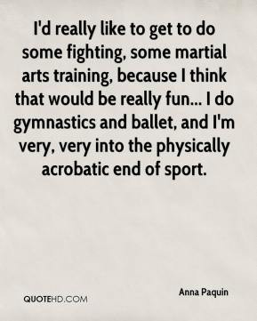 Anna Paquin - I'd really like to get to do some fighting, some martial ...