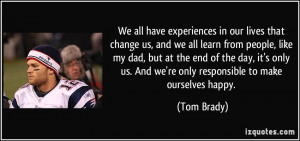 We all have experiences in our lives that change us, and we all learn ...