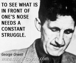 quotes - To see what is in front of one's nose needs a constant ...