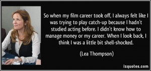film career took off, I always felt like I was trying to play catch-up ...