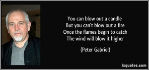 You can blow out a candle But you can't blow out a fire Once the ...