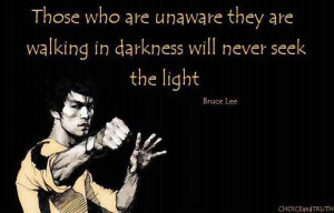 Those who are unaware they are walking in the darkness will never seek ...