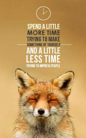 ... something of yourself and a little less time trying to impress people