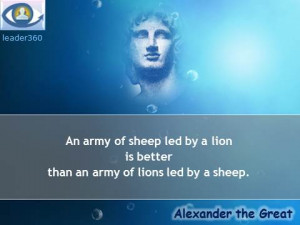 Alexander the Great quotes: An army of sheep led by a lion is better ...