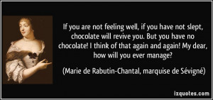 , if you have not slept, chocolate will revive you. But you have no ...