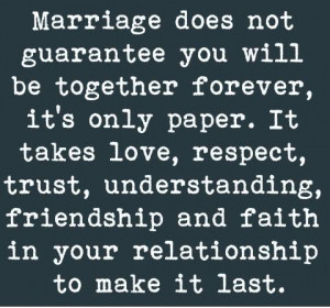 guarantee you will be together forever, it's only paper. It takes ...