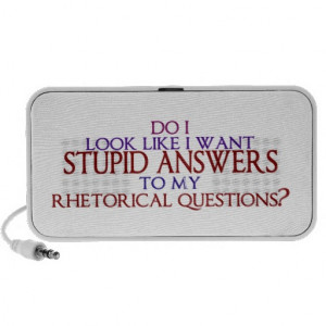 Stupid Questions Give Rise Sarcastic Answers