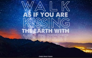Walk as if you are kissing the earth with your feet. #eco #green # ...