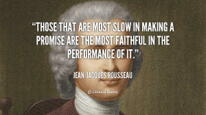 Those that are most slow in making a promise are the most faithful in ...
