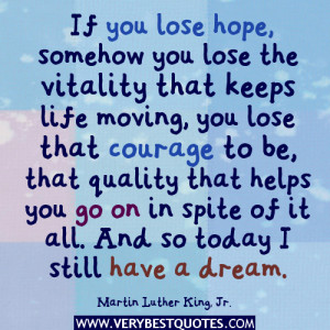 ... helps you go on in spite of it all. And so today I still have a dream