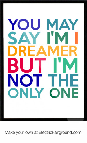 YOU MAY SAY I'M I DREAMER BUT I'M NOT THE ONLY ONE Framed Quote