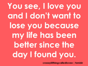 ... life has been better since the day i found you # love # quotes # heart