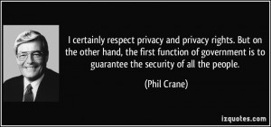 certainly respect privacy and privacy rights. But on the other hand ...