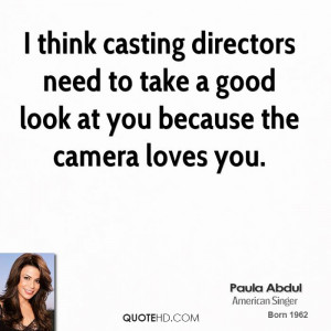 think casting directors need to take a good look at you because the ...