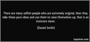 There are many selfish people who are extremely original, then they ...